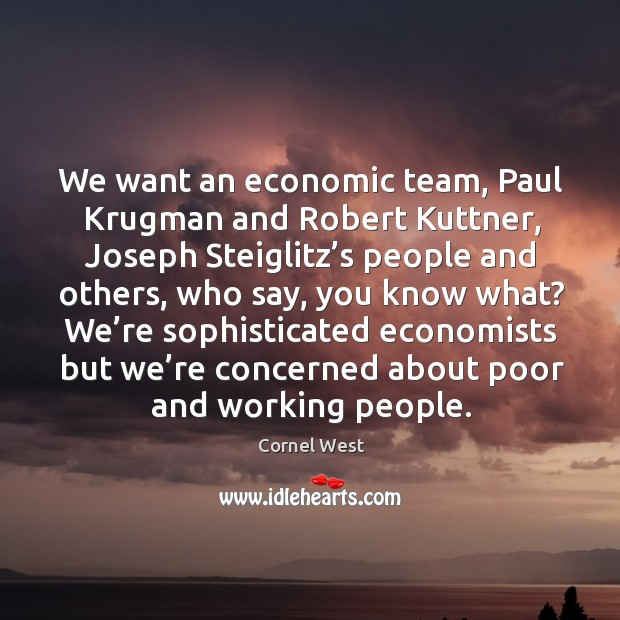 Image, We want an economic team, paul krugman and robert kuttner, joseph steiglitz's people and