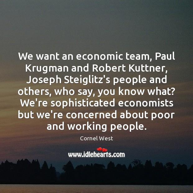 We want an economic team, Paul Krugman and Robert Kuttner, Joseph Steiglitz's Cornel West Picture Quote