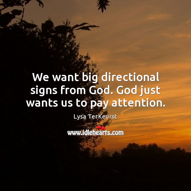 So often, we want big directional signs from God  God just wants