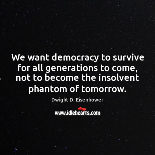 Image, We want democracy to survive for all generations to come, not to