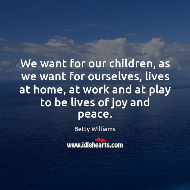 Image, We want for our children, as we want for ourselves, lives at