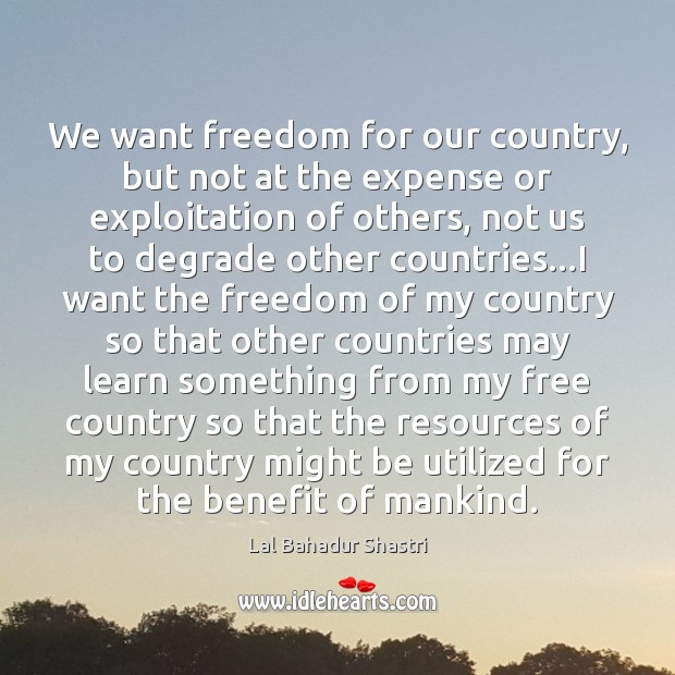Image, We want freedom for our country, but not at the expense or