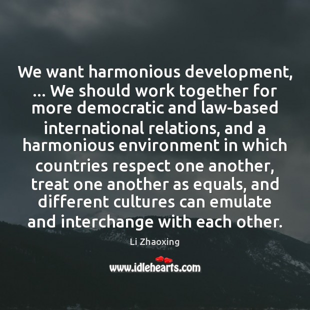 We want harmonious development, … We should work together for more democratic and Image