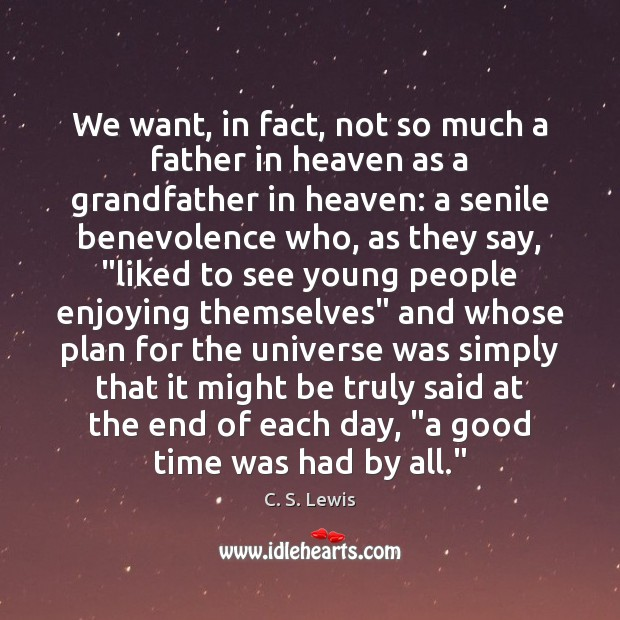 We want, in fact, not so much a father in heaven as Image