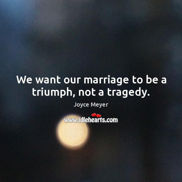 Image, We want our marriage to be a triumph, not a tragedy.