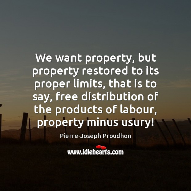 We want property, but property restored to its proper limits, that is Image