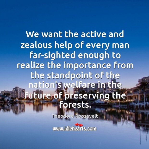 We want the active and zealous help of every man far-sighted enough Image