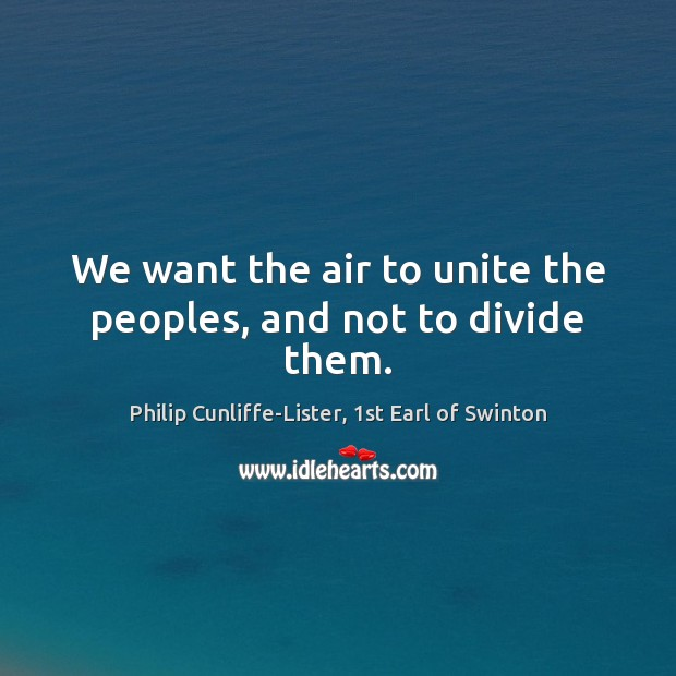We want the air to unite the peoples, and not to divide them. Image