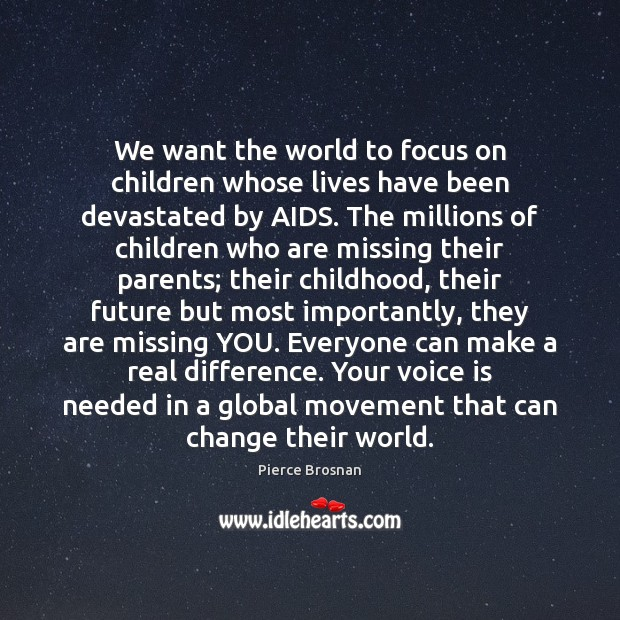 We want the world to focus on children whose lives have been Missing You Quotes Image