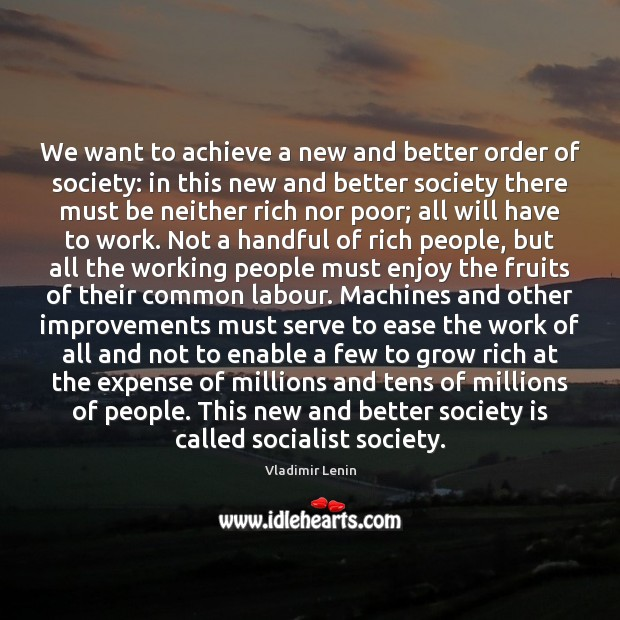 We want to achieve a new and better order of society: in Vladimir Lenin Picture Quote