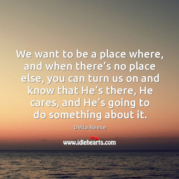 We want to be a place where, and when there's no place else Image