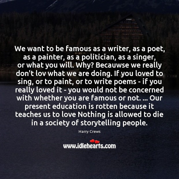 We want to be famous as a writer, as a poet, as Image