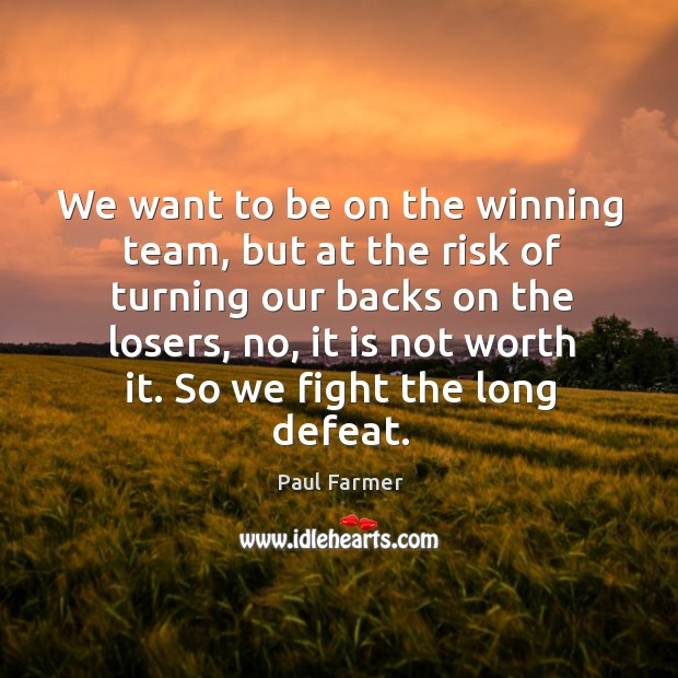 We want to be on the winning team, but at the risk Image