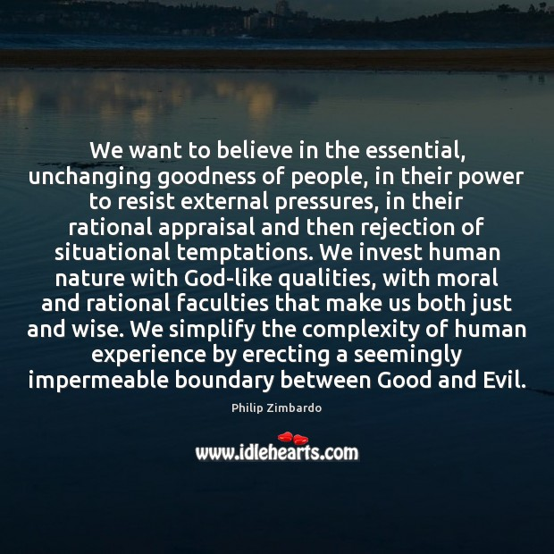 We want to believe in the essential, unchanging goodness of people, in Nature Quotes Image