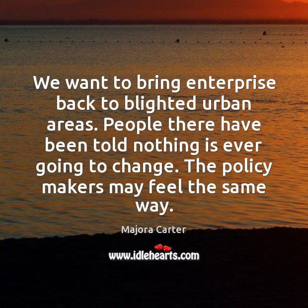 We want to bring enterprise back to blighted urban areas. People there Image