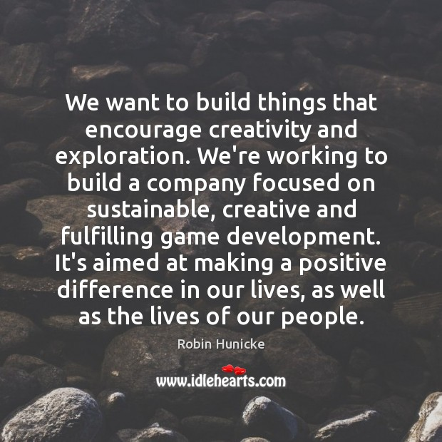We want to build things that encourage creativity and exploration. We're working Image