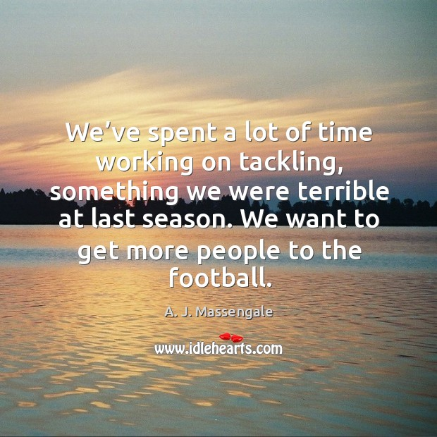 We want to get more people to the football. Image