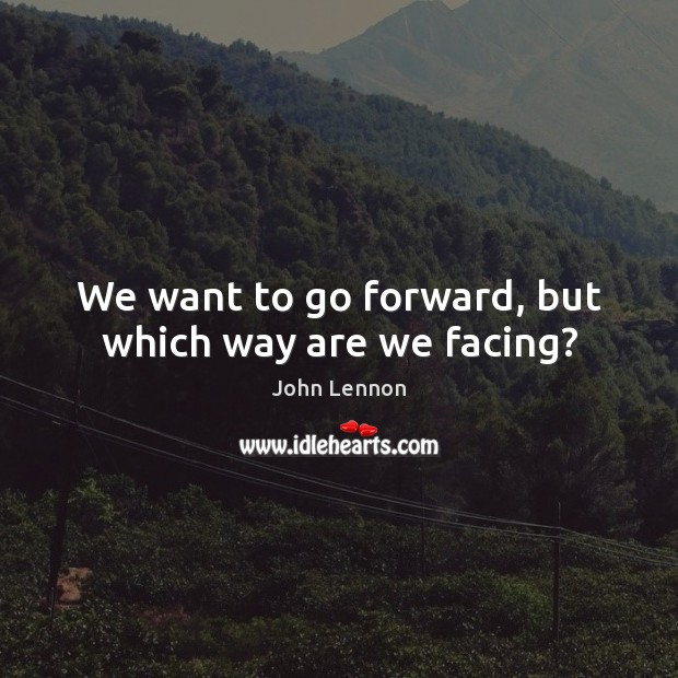 Image, We want to go forward, but which way are we facing?