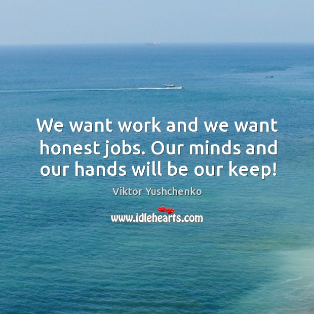 Image, We want work and we want honest jobs. Our minds and our hands will be our keep!