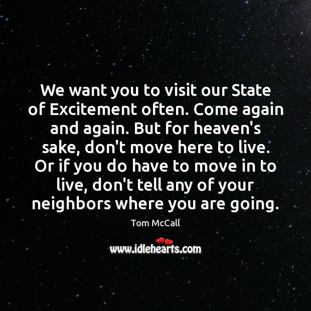 We want you to visit our State of Excitement often. Come again Tom McCall Picture Quote