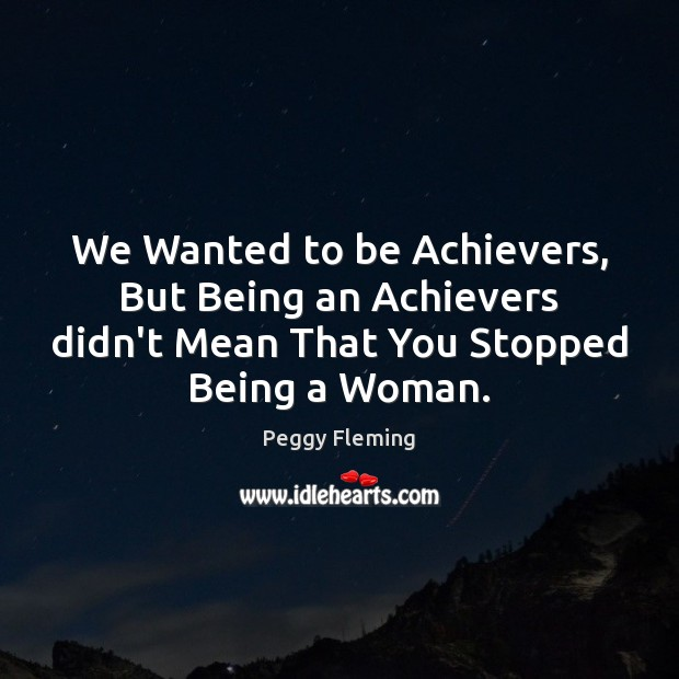 Image, We Wanted to be Achievers, But Being an Achievers didn't Mean That