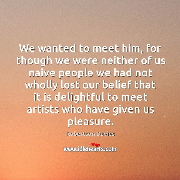 We wanted to meet him, for though we were neither of us naive Image