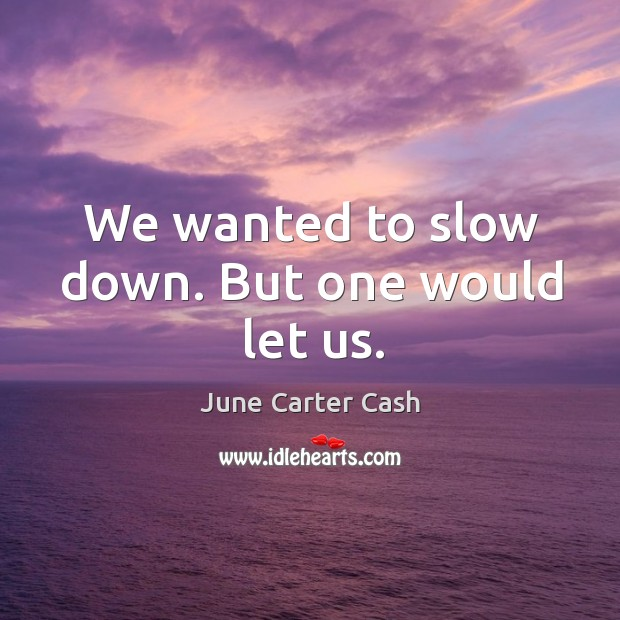 We wanted to slow down. But one would let us. Image
