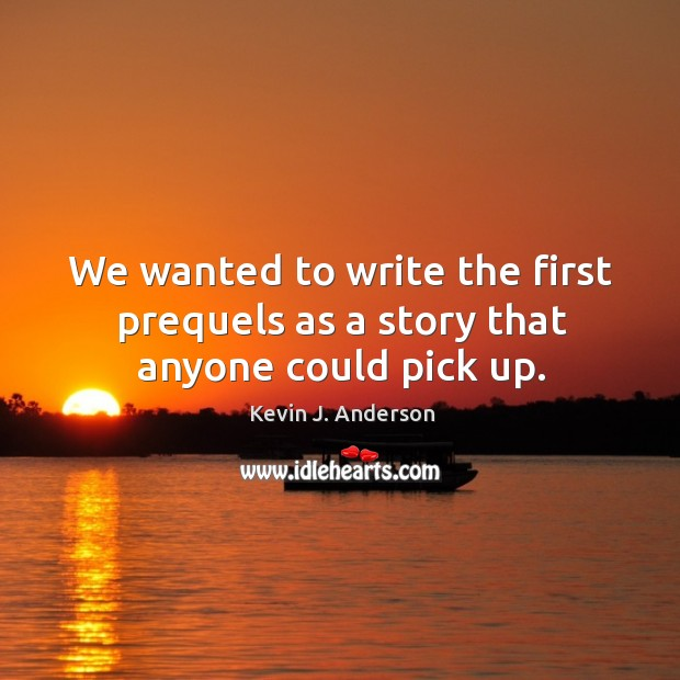 We wanted to write the first prequels as a story that anyone could pick up. Image
