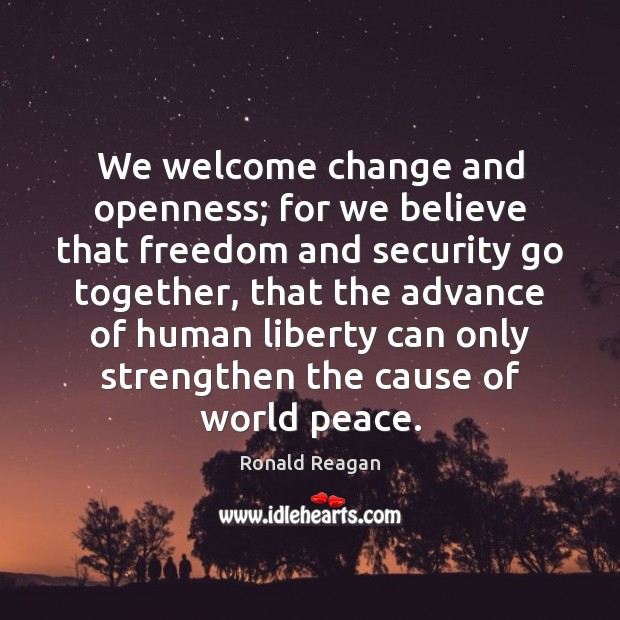 Image, We welcome change and openness; for we believe that freedom and security