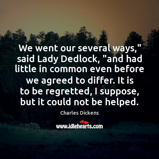 """We went our several ways,"""" said Lady Dedlock, """"and had little in Charles Dickens Picture Quote"""