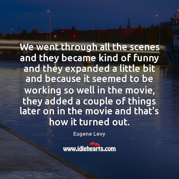 We went through all the scenes and they became kind of funny Eugene Levy Picture Quote