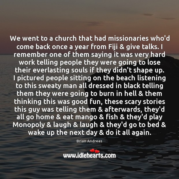 We went to a church that had missionaries who'd come back once Brian Andreas Picture Quote