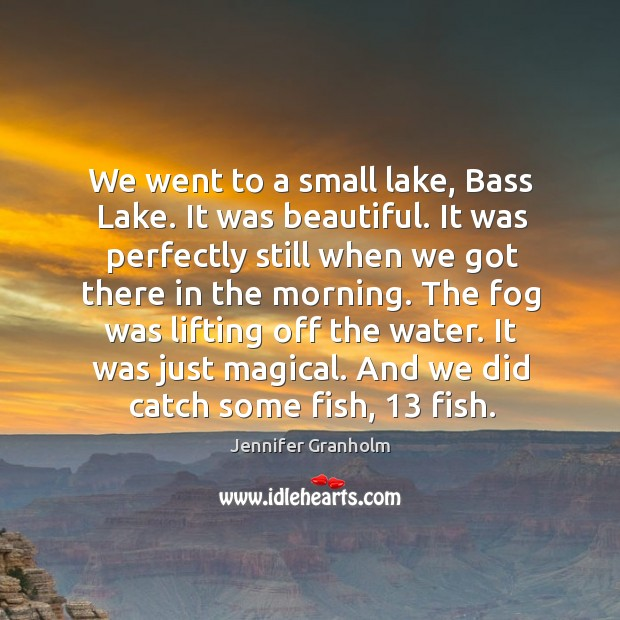 We went to a small lake, bass lake. It was beautiful. It was perfectly still when we got Image