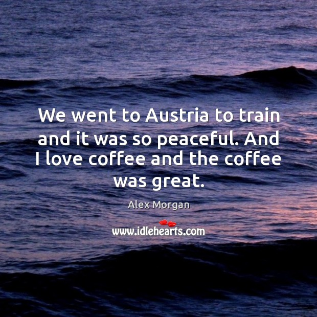 Image, We went to Austria to train and it was so peaceful. And