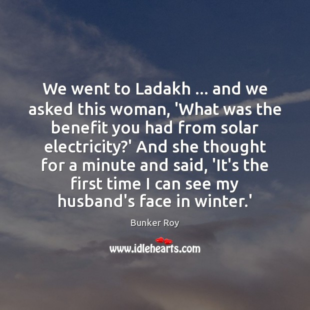 We went to Ladakh … and we asked this woman, 'What was the Winter Quotes Image