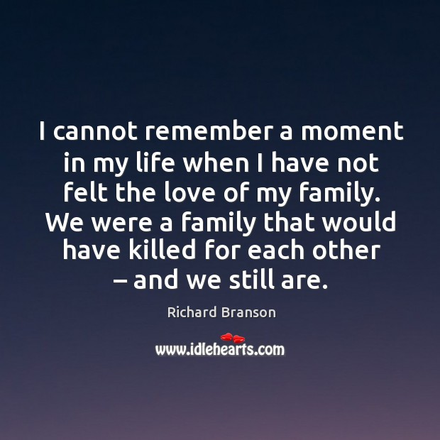 We were a family that would have killed for each other – and we still are. Image
