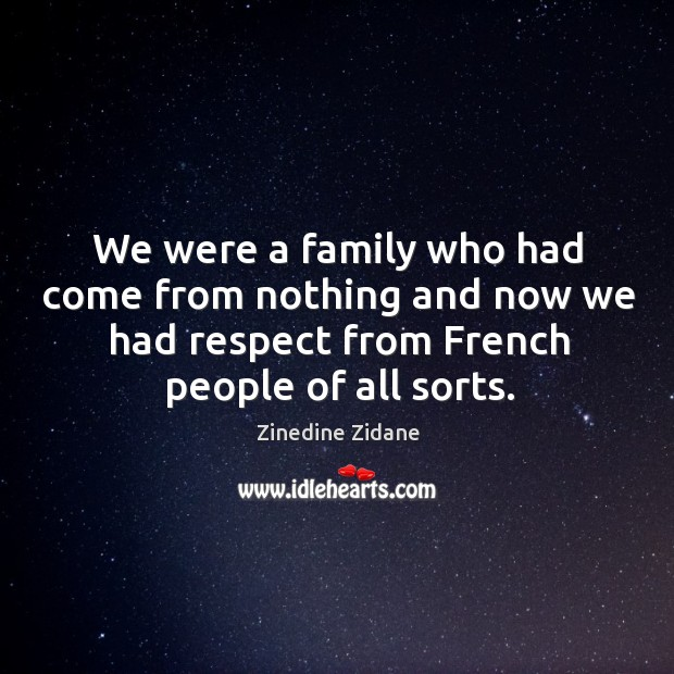 We were a family who had come from nothing and now we had respect from french people of all sorts. Image