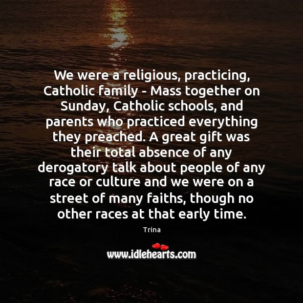 We were a religious, practicing, Catholic family – Mass together on Sunday, Culture Quotes Image