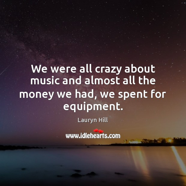 Image about We were all crazy about music and almost all the money we had, we spent for equipment.