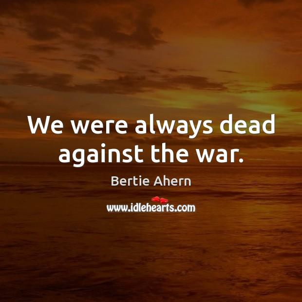 Image, We were always dead against the war.