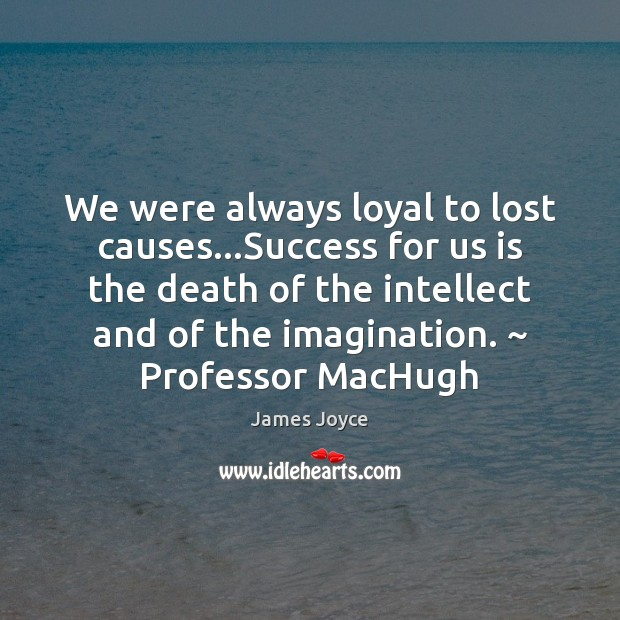 We were always loyal to lost causes…Success for us is the Image