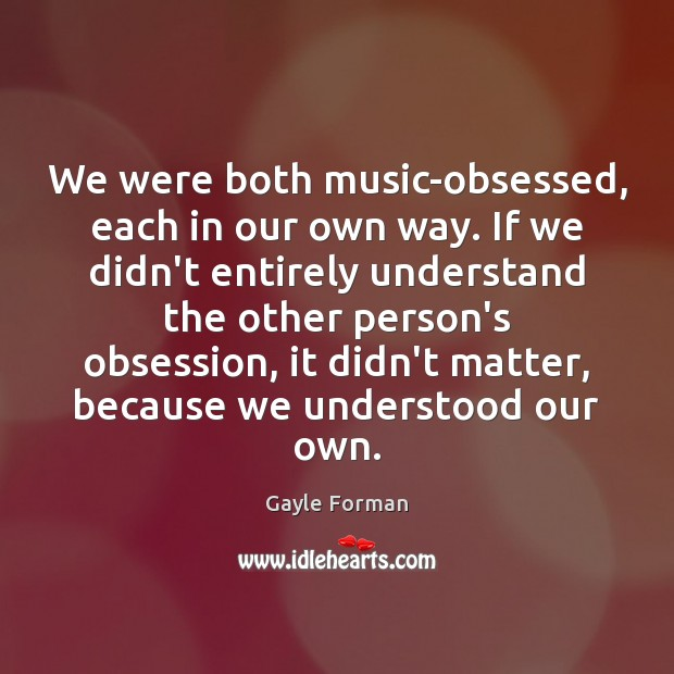 We were both music-obsessed, each in our own way. If we didn't Image