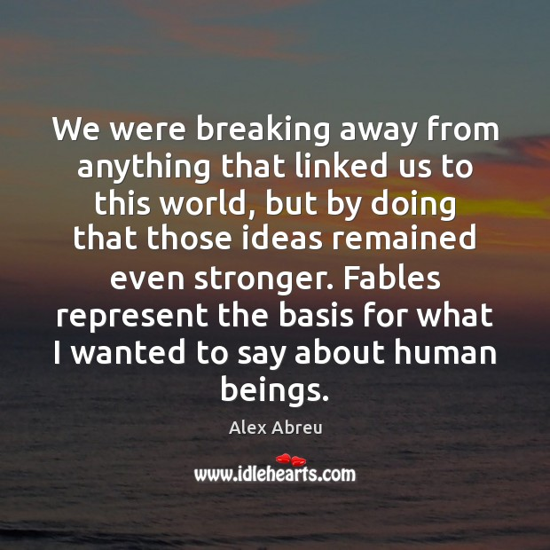 Image, We were breaking away from anything that linked us to this world,