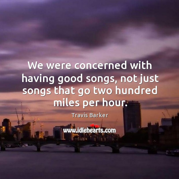 We were concerned with having good songs, not just songs that go two hundred miles per hour. Image
