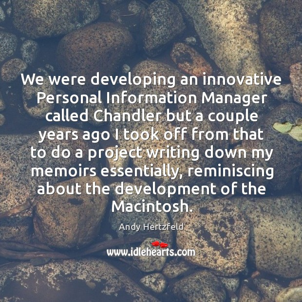 We were developing an innovative personal information manager called chandler Image