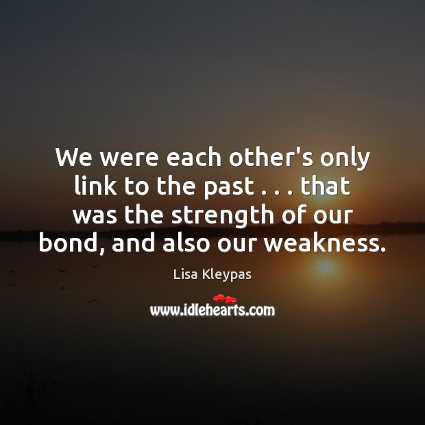 We were each other's only link to the past . . . that was the Lisa Kleypas Picture Quote
