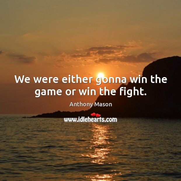 Image, We were either gonna win the game or win the fight.