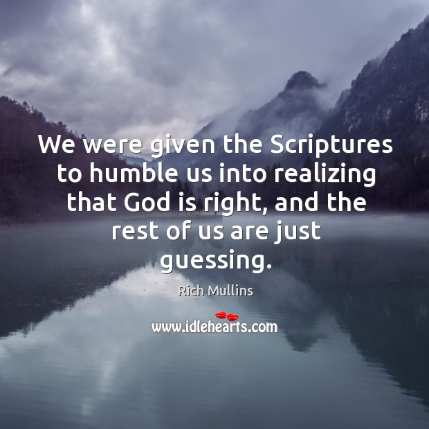 We were given the Scriptures to humble us into realizing that God Image