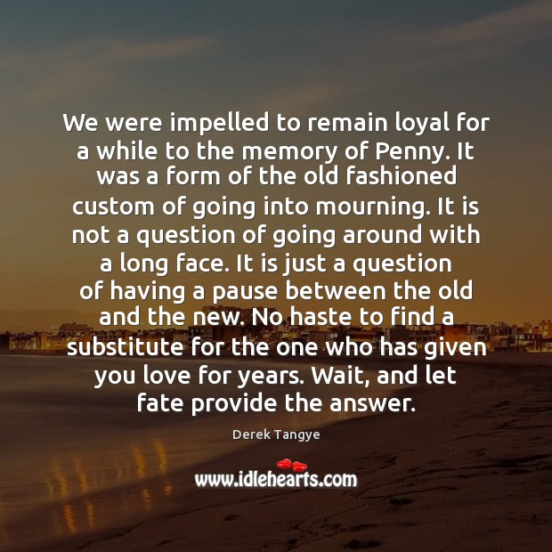 We were impelled to remain loyal for a while to the memory Image