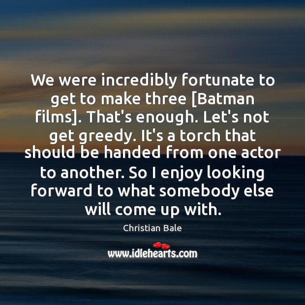 We were incredibly fortunate to get to make three [Batman films]. That's Image